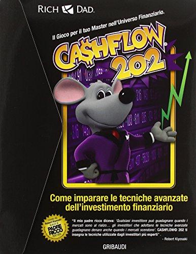 Cashflow 202. Come imparare le tecniche avanzate dell'investimento finanziario