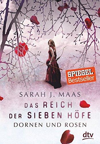 Das Reich der sieben Höfe – Dornen und Rosen: Roman