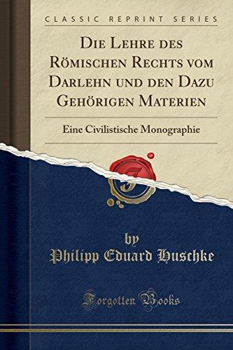 Die Lehre des Römischen Rechts vom Darlehn und den Dazu Gehörigen Materien: Eine Civilistische Monographie (Classic Reprint)