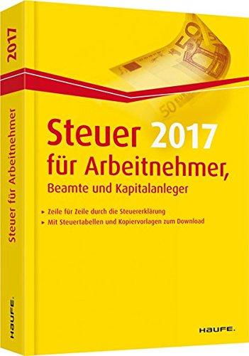 Steuer 2017 für Arbeitnehmer, Beamte und Kapitalanleger (Haufe Steuerratgeber)